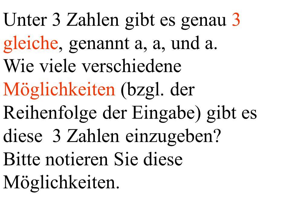 Unter 3 Zahlen gibt es genau 3 gleiche, genannt a, a, und a