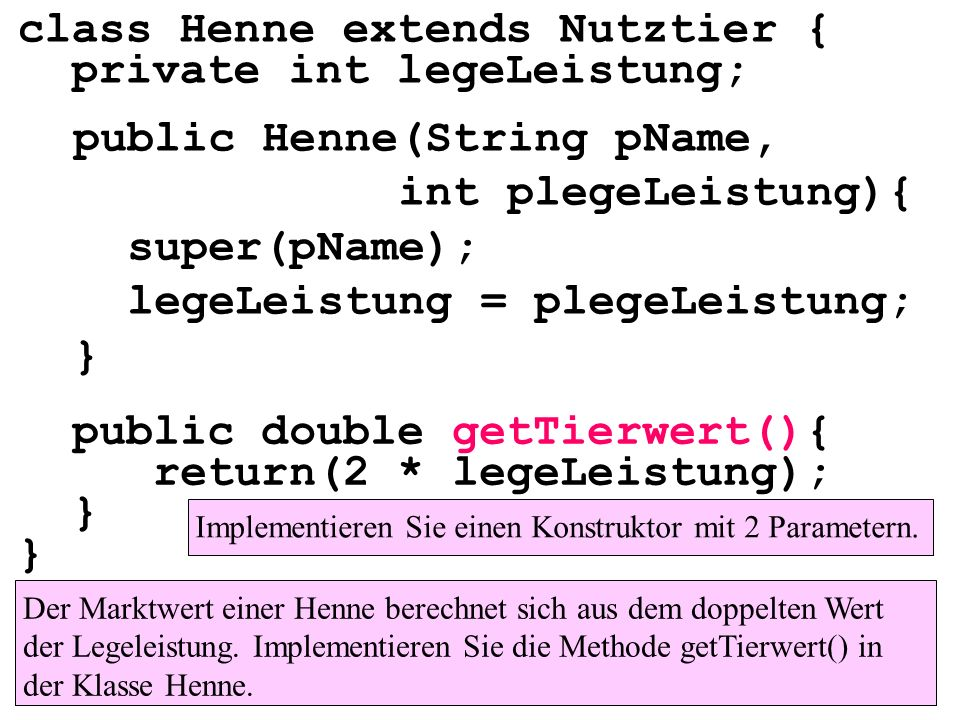 class Henne extends Nutztier { private int legeLeistung;