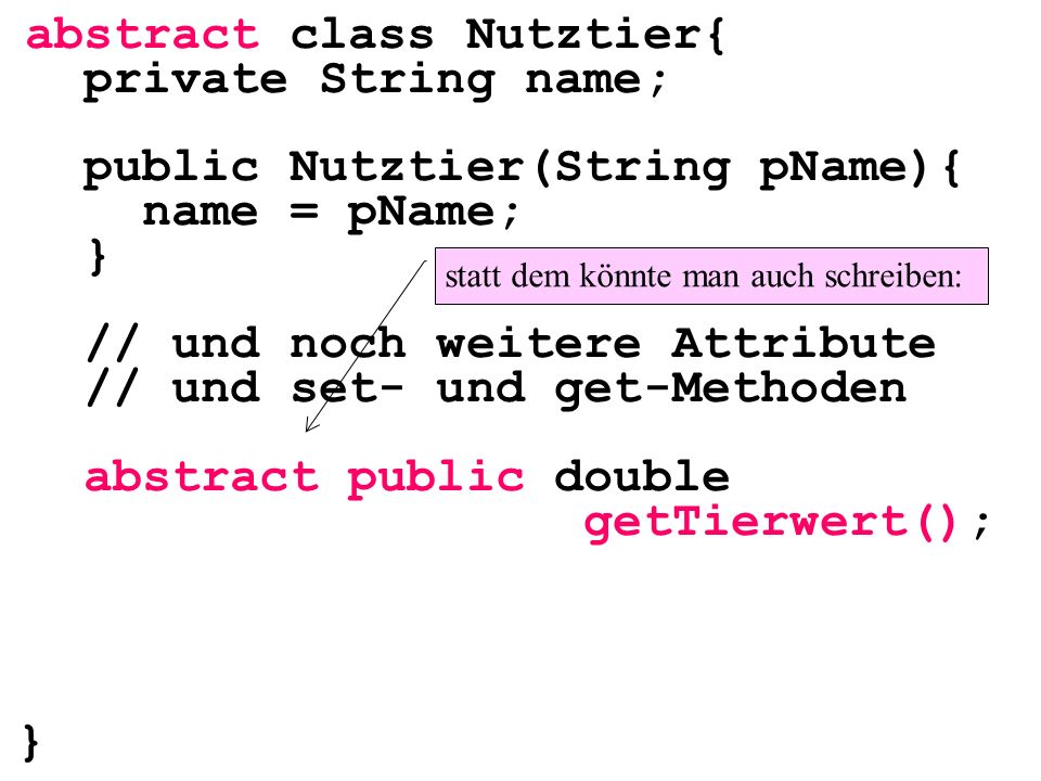 abstract class Nutztier{ private String name;