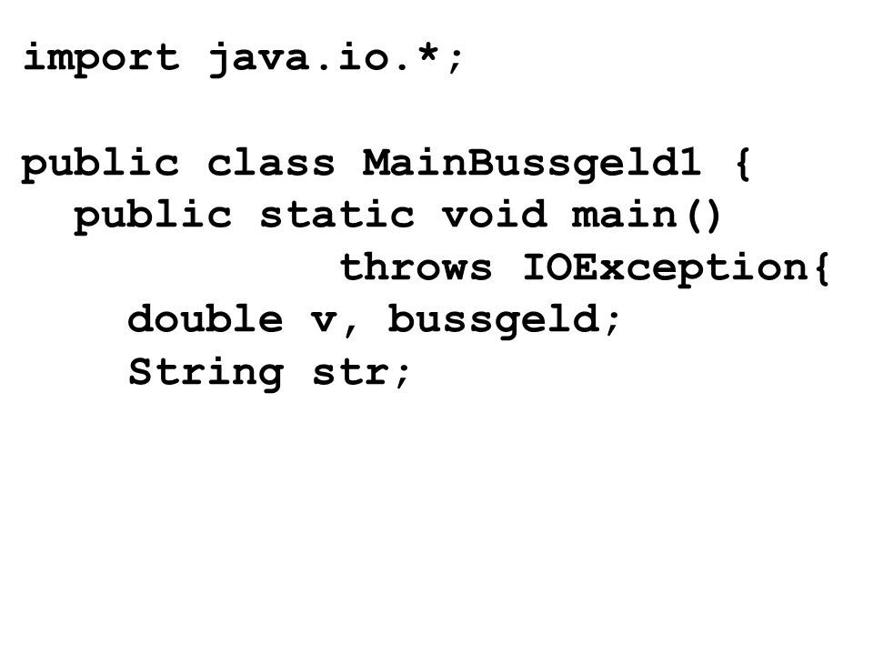 import java.io.*; public class MainBussgeld1 { public static void main() throws IOException{ double v, bussgeld; String str;