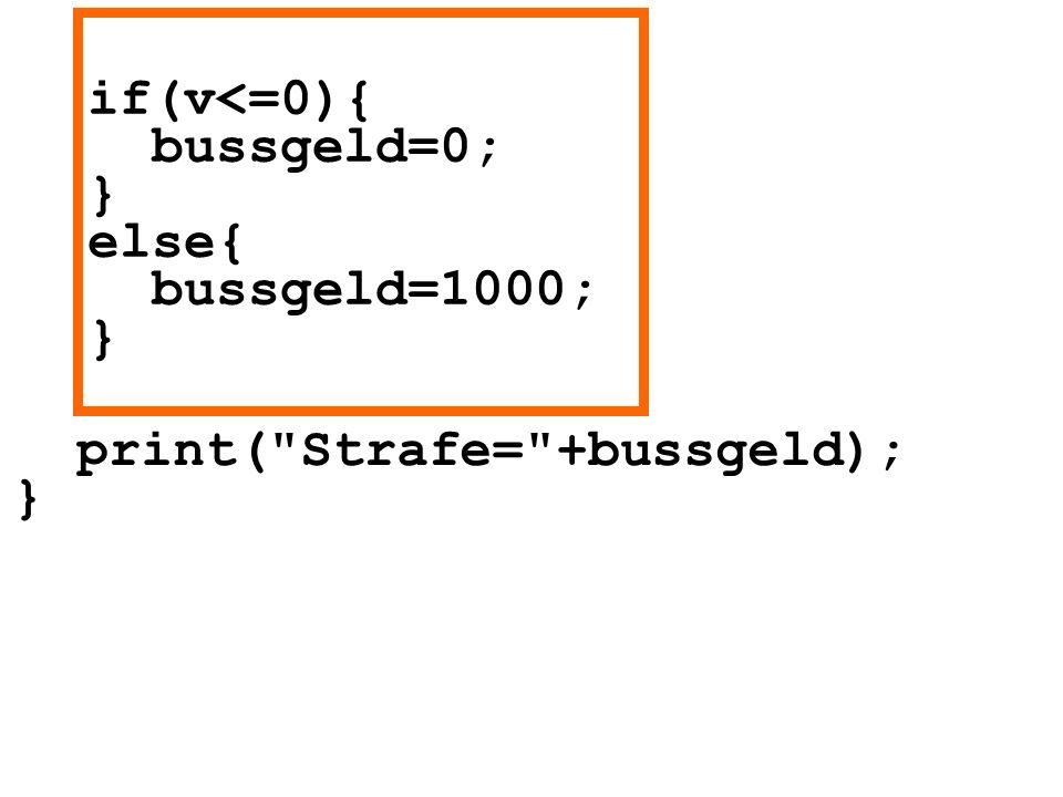if(v<=0){ bussgeld=0; } else{ bussgeld=1000; }