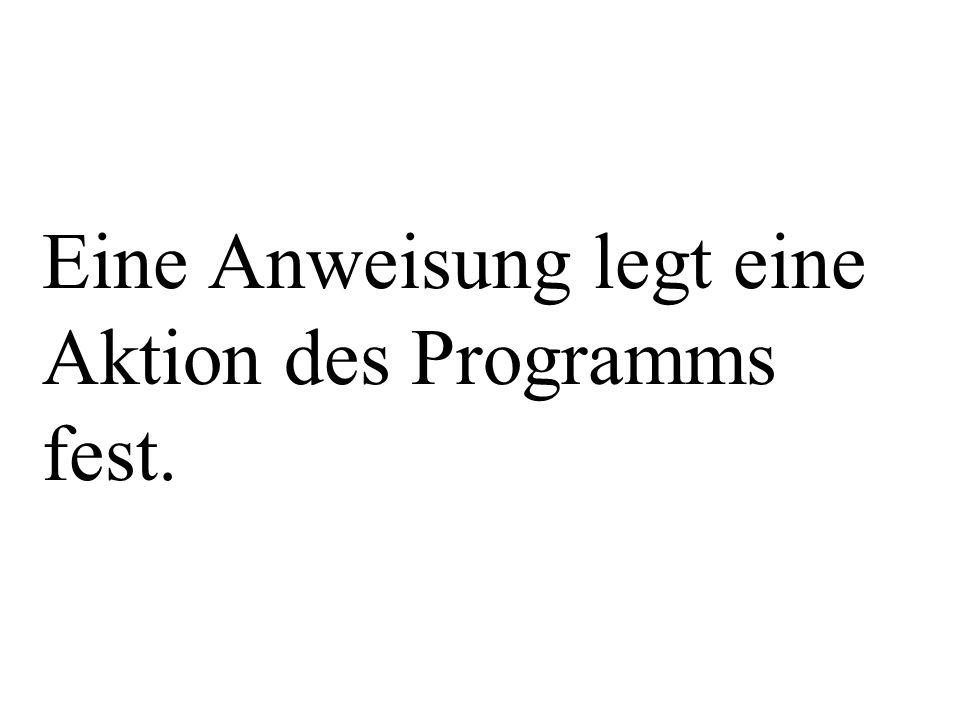 Eine Anweisung legt eine Aktion des Programms fest.