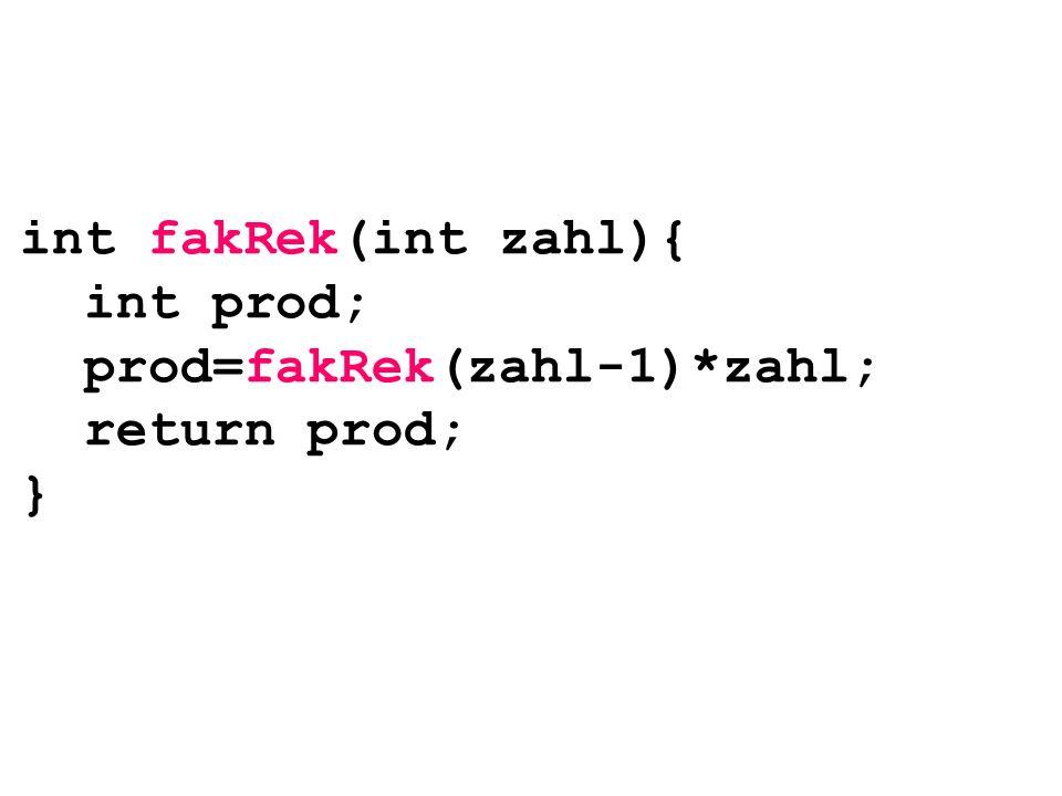 int fakRek(int zahl){ int prod; prod=fakRek(zahl-1)
