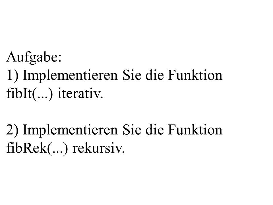 Aufgabe: 1) Implementieren Sie die Funktion fibIt(...) iterativ.