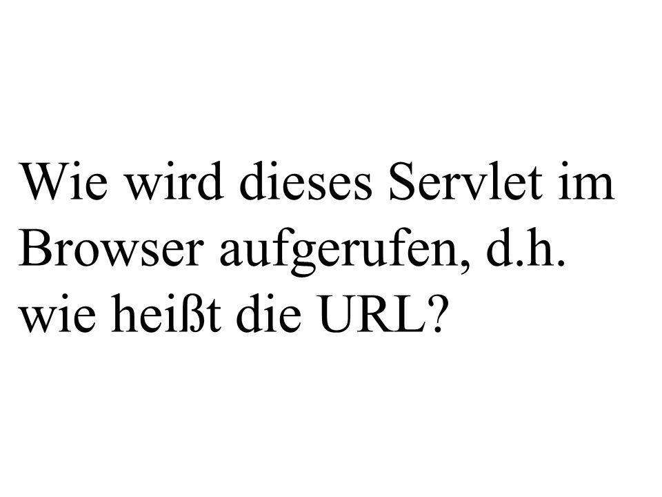 Wie wird dieses Servlet im Browser aufgerufen, d.h. wie heißt die URL
