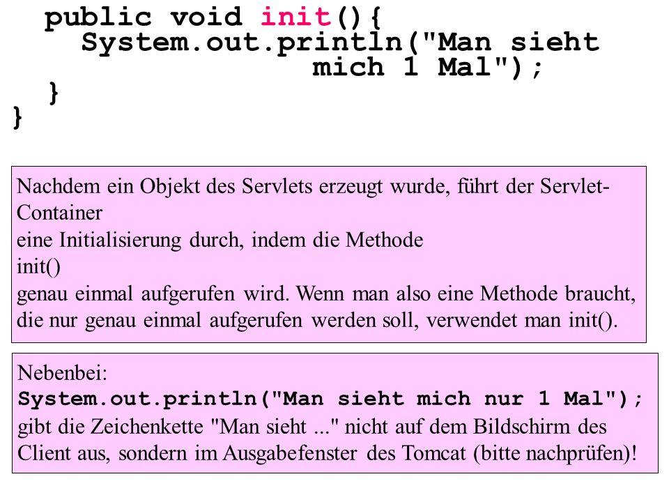 System.out.println( Man sieht mich 1 Mal ); }