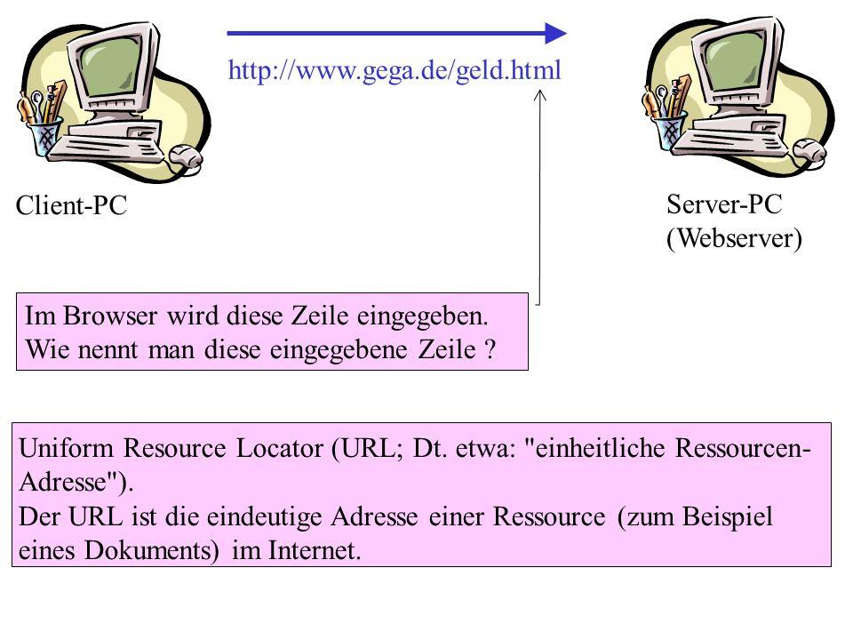 http://www.gega.de/geld.html Client-PC. Server-PC (Webserver) Im Browser wird diese Zeile eingegeben. Wie nennt man diese eingegebene Zeile