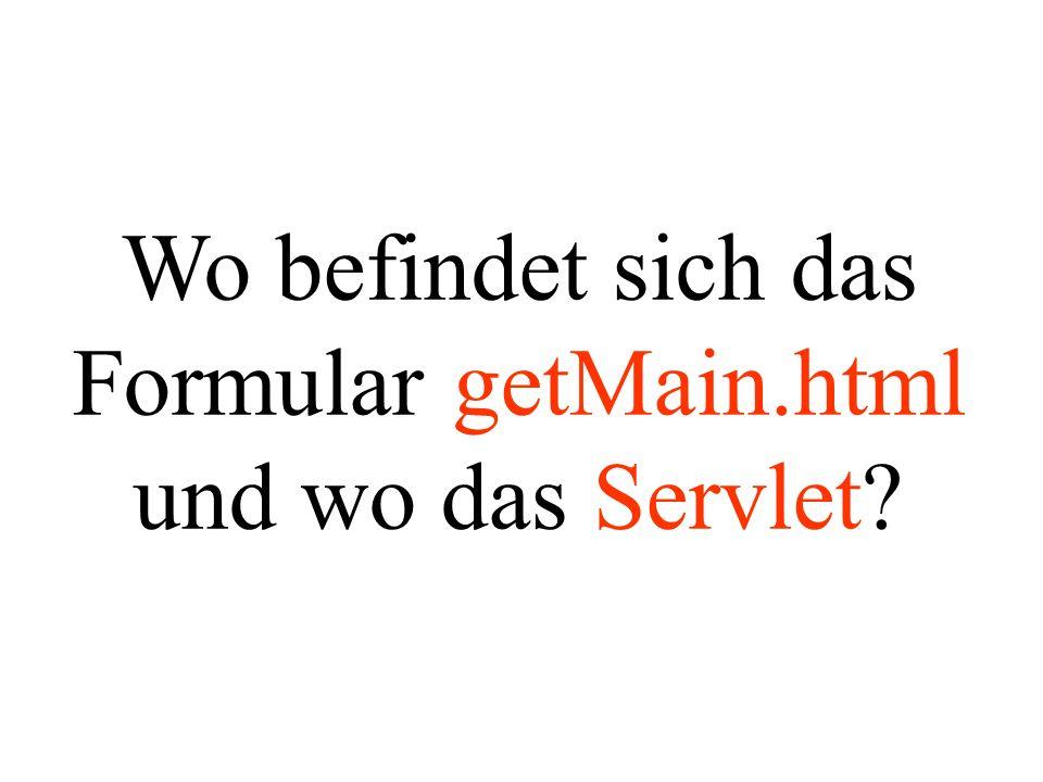 Wo befindet sich das Formular getMain.html und wo das Servlet