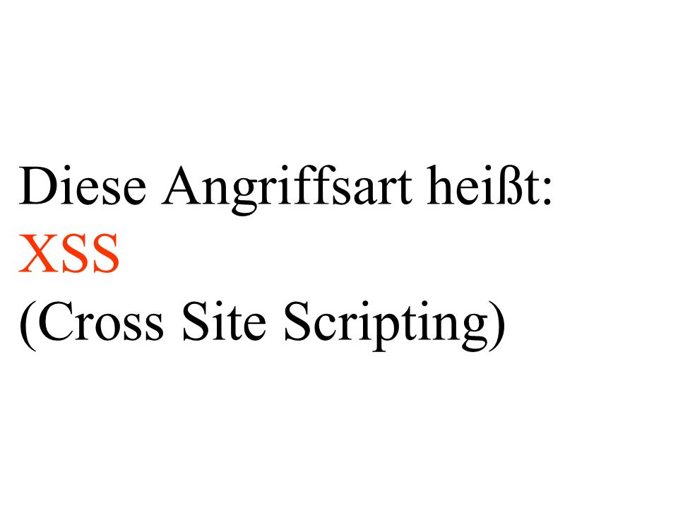 Diese Angriffsart heißt: XSS (Cross Site Scripting)