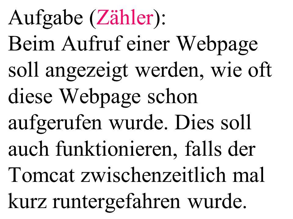 Aufgabe (Zähler): Beim Aufruf einer Webpage soll angezeigt werden, wie oft diese Webpage schon aufgerufen wurde.