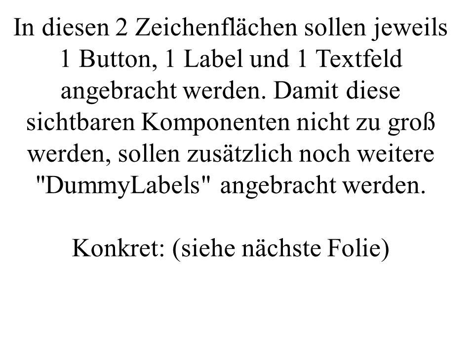 In diesen 2 Zeichenflächen sollen jeweils 1 Button, 1 Label und 1 Textfeld angebracht werden.