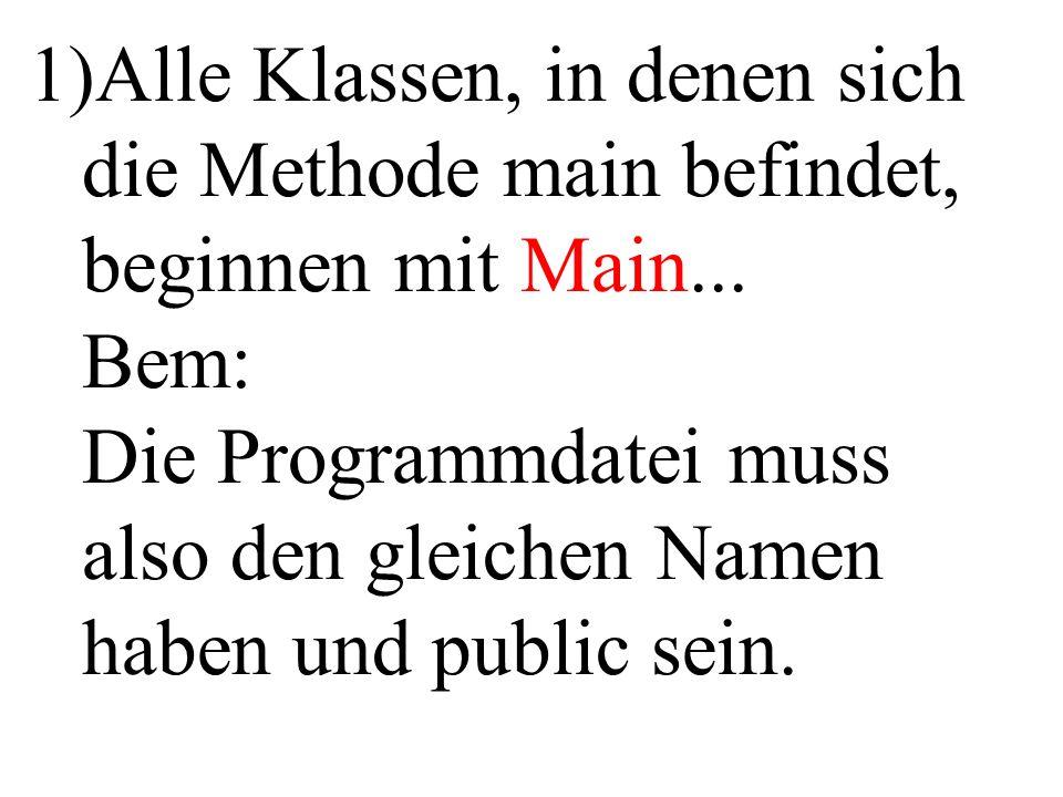 Alle Klassen, in denen sich die Methode main befindet, beginnen mit Main...