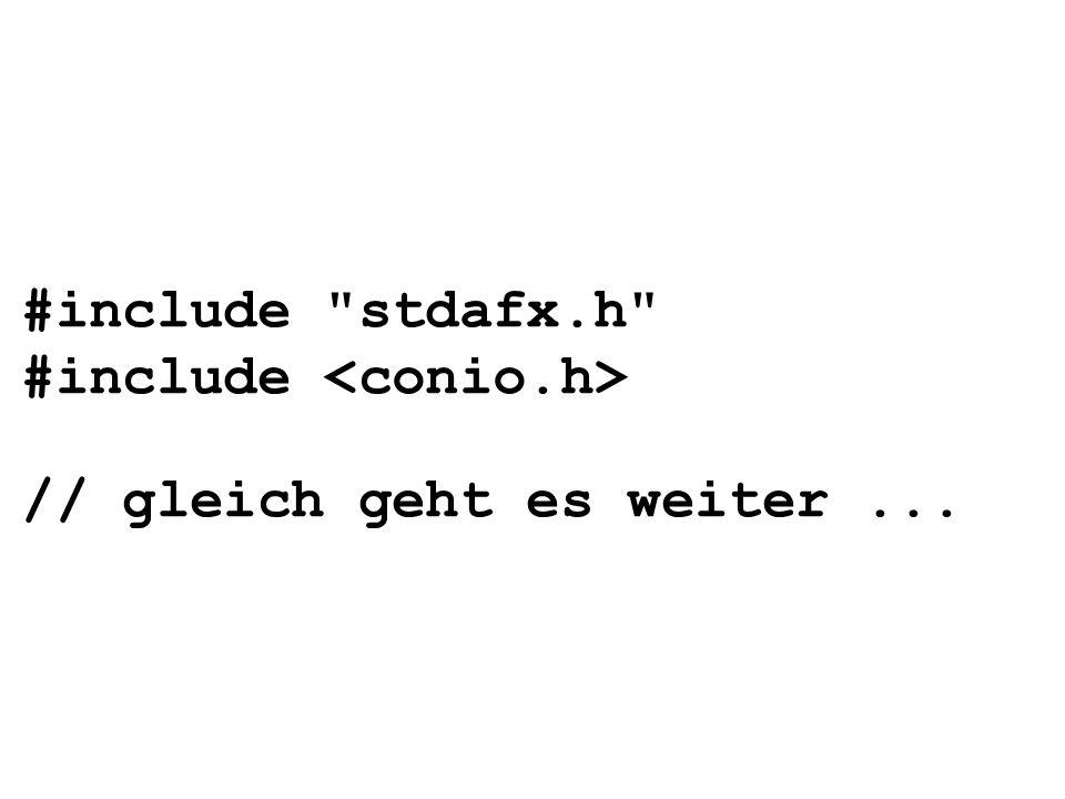 #include stdafx.h #include <conio.h> // gleich geht es weiter ...