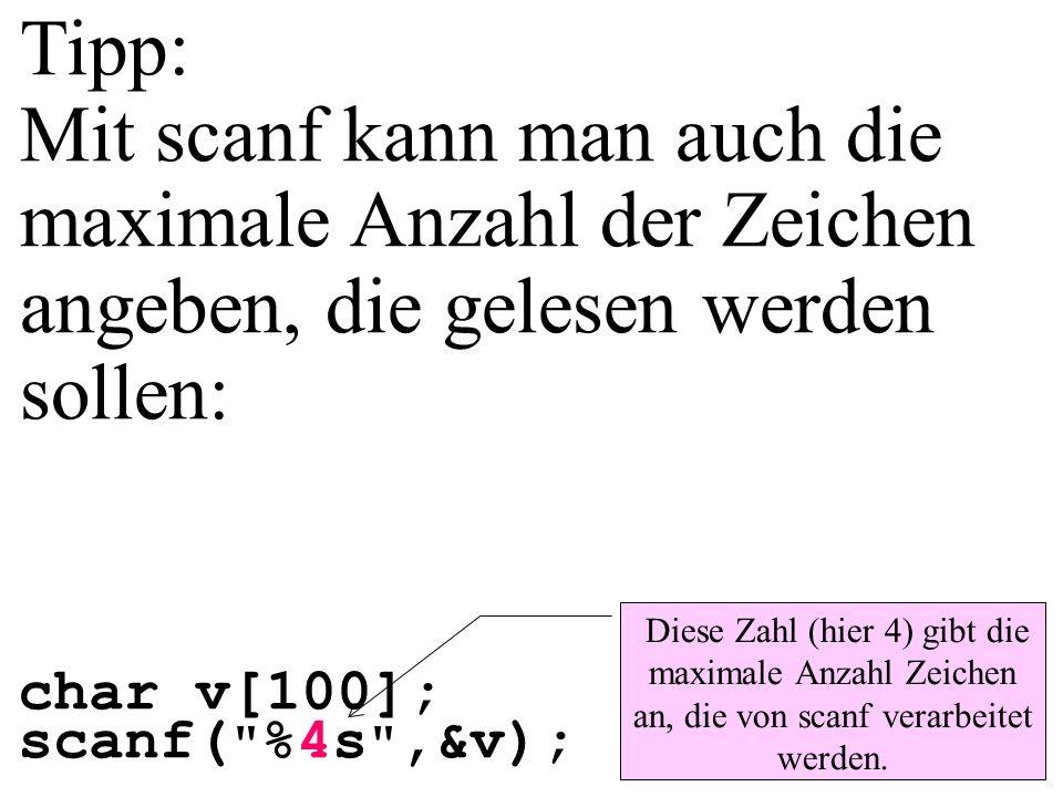 Tipp: Mit scanf kann man auch die maximale Anzahl der Zeichen angeben, die gelesen werden sollen: