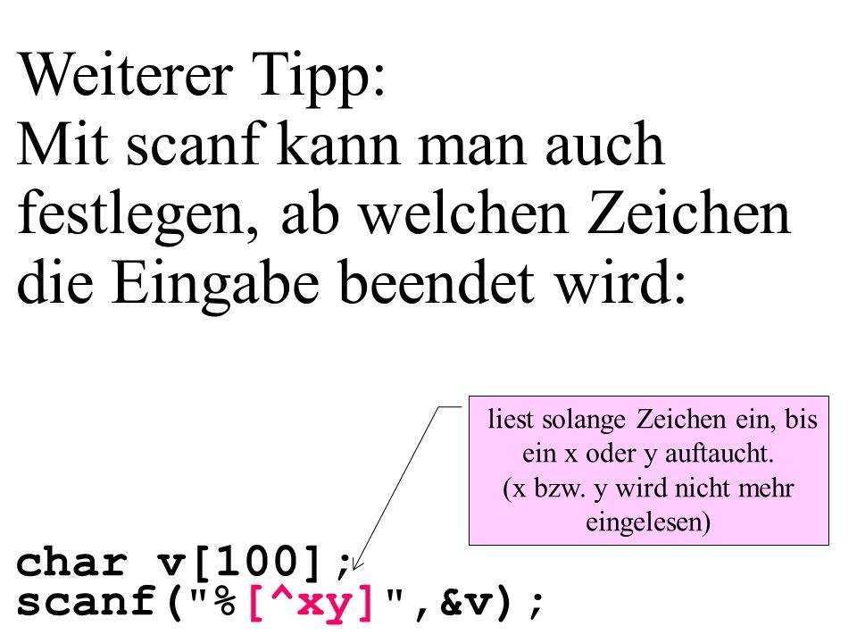 Weiterer Tipp: Mit scanf kann man auch festlegen, ab welchen Zeichen die Eingabe beendet wird:
