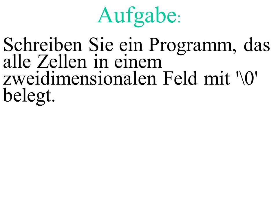 Aufgabe: Schreiben Sie ein Programm, das alle Zellen in einem zweidimensionalen Feld mit \0 belegt.