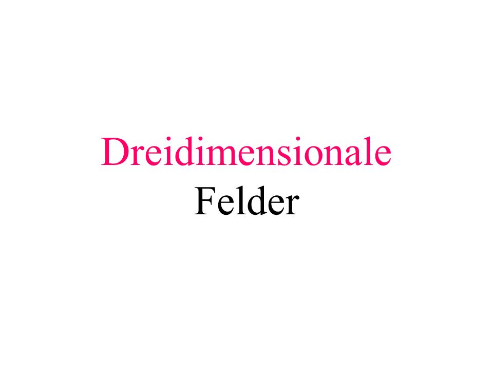 Dreidimensionale Felder