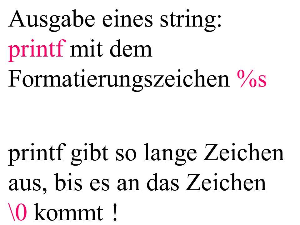 Ausgabe eines string: printf mit dem Formatierungszeichen %s.