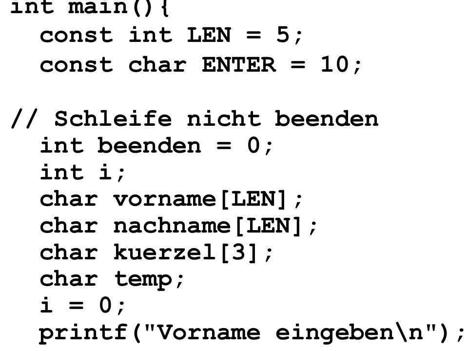 int main(){ const int LEN = 5; const char ENTER = 10; // Schleife nicht beenden. int beenden = 0;