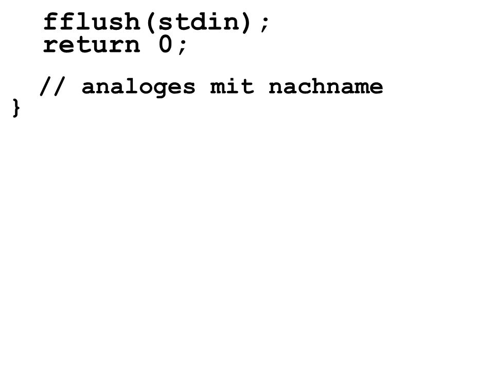 fflush(stdin); return 0;