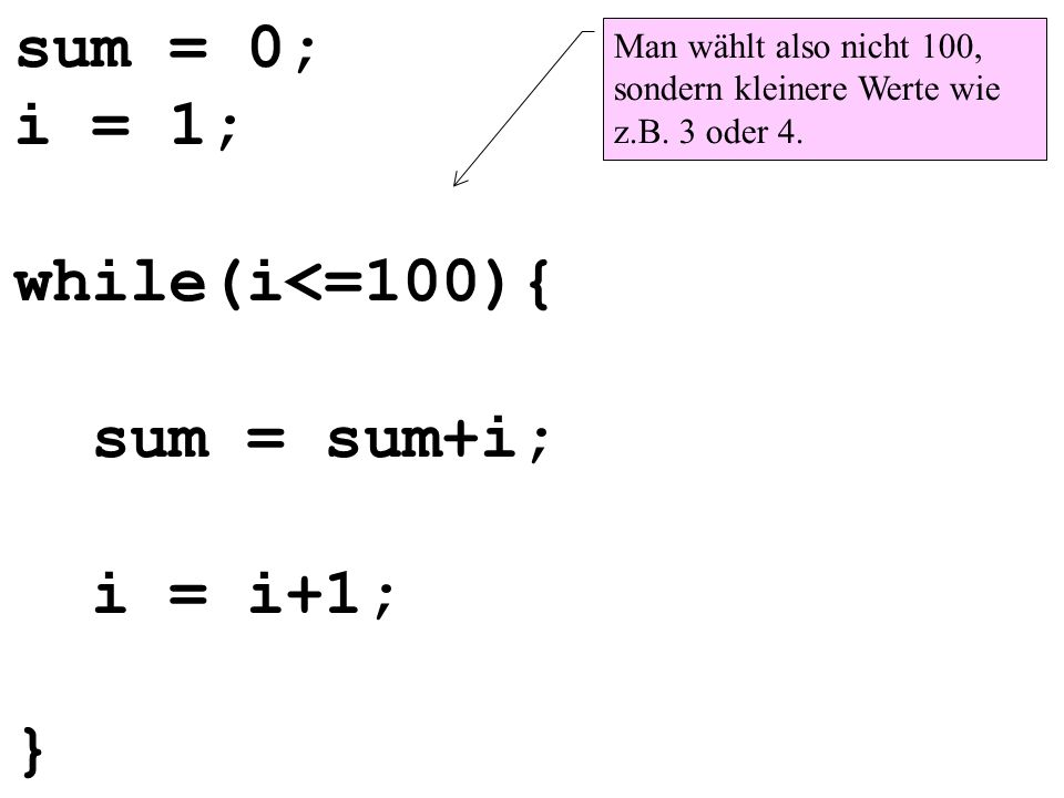 sum = 0; i = 1; while(i<=100){ sum = sum+i; i = i+1; }
