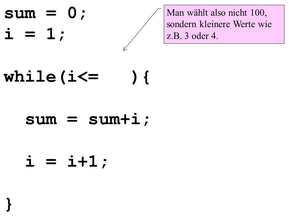 sum = 0; i = 1; while(i<= ){ sum = sum+i; i = i+1; }
