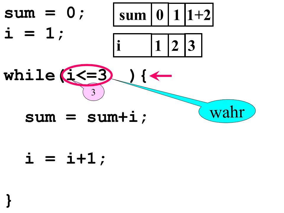 sum = 0; i = 1; while(i<=3 ){ sum = sum+i; i = i+1; } wahr sum 1