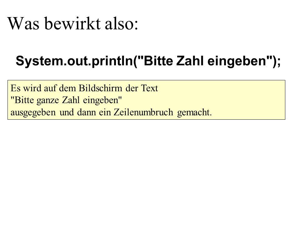 Was bewirkt also: System.out.println( Bitte Zahl eingeben );