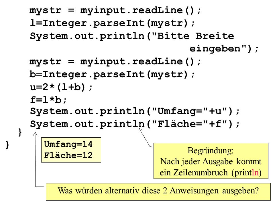 System.out.println( Umfang= +u ); System.out.println( Fläche= +f );