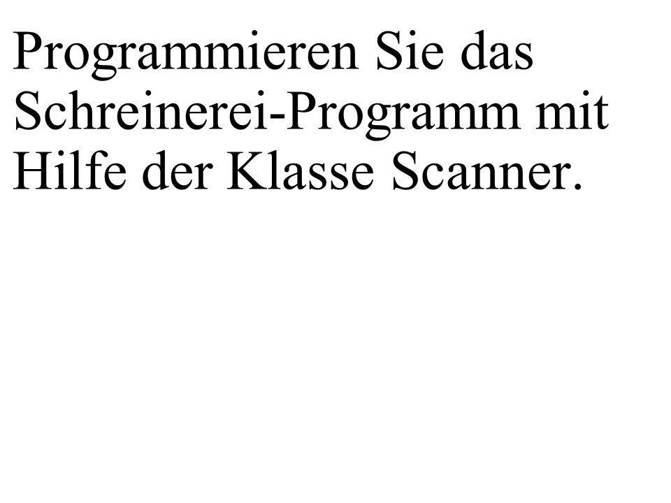 Programmieren Sie das Schreinerei-Programm mit Hilfe der Klasse Scanner.