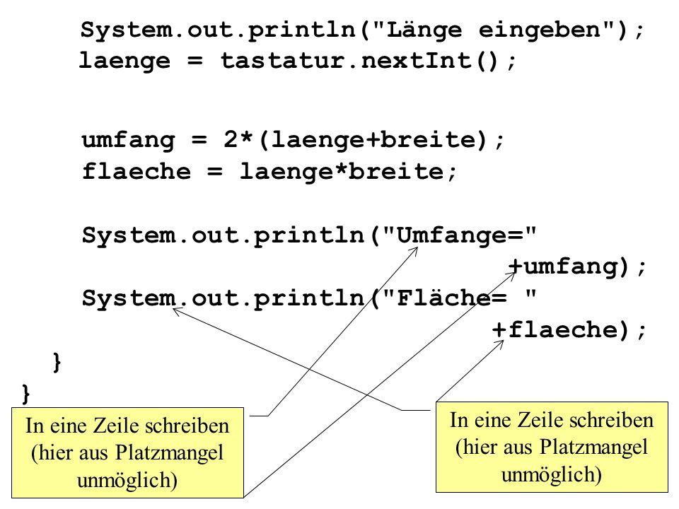 System.out.println( Länge eingeben ); laenge = tastatur.nextInt();