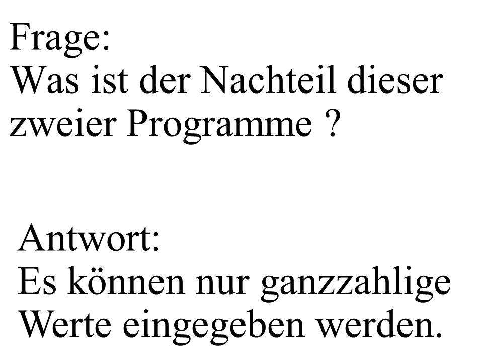 Frage: Was ist der Nachteil dieser zweier Programme