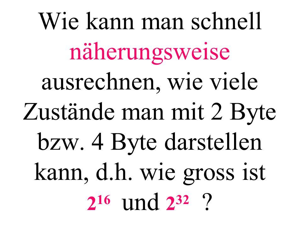 Wie kann man schnell näherungsweise ausrechnen, wie viele Zustände man mit 2 Byte bzw. 4 Byte darstellen kann, d.h. wie gross ist 216 und 232