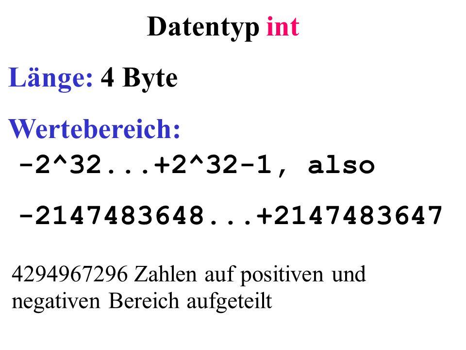 Datentyp int Länge: 4 Byte Wertebereich: -2^32...+2^32-1, also
