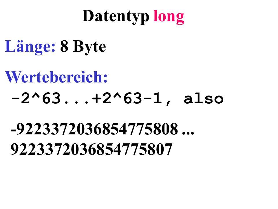 Datentyp long Länge: 8 Byte Wertebereich: -2^63...+2^63-1, also