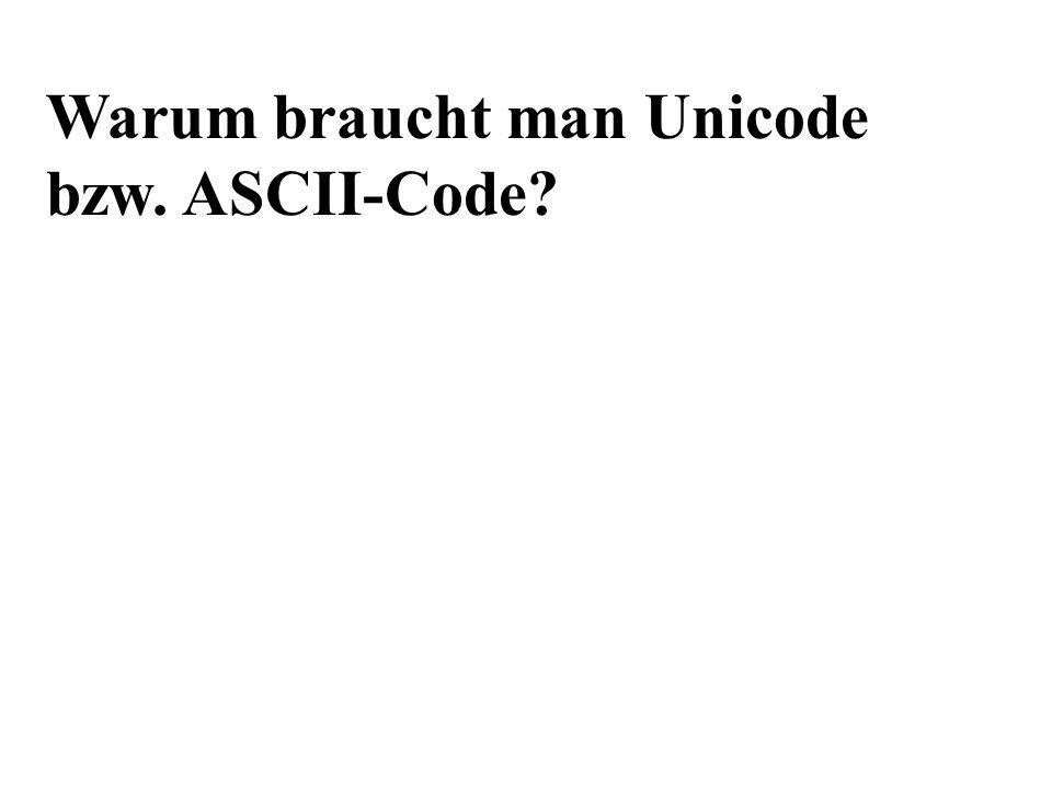 Warum braucht man Unicode bzw. ASCII-Code