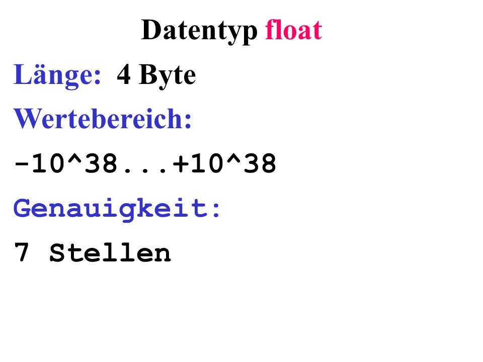 Datentyp float Länge: 4 Byte Wertebereich: -10^38...+10^38
