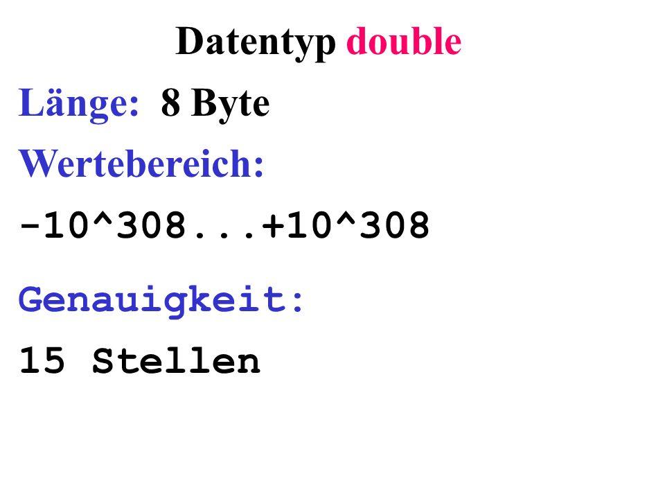 Datentyp double Länge: 8 Byte Wertebereich: