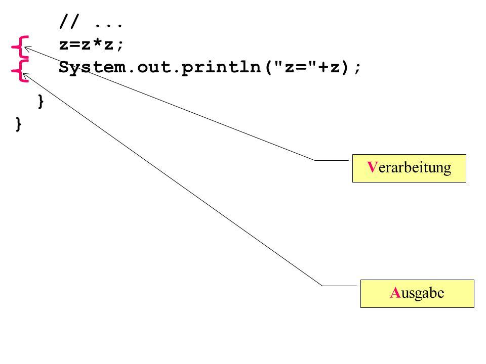// ... z=z*z; System.out.println( z= +z);