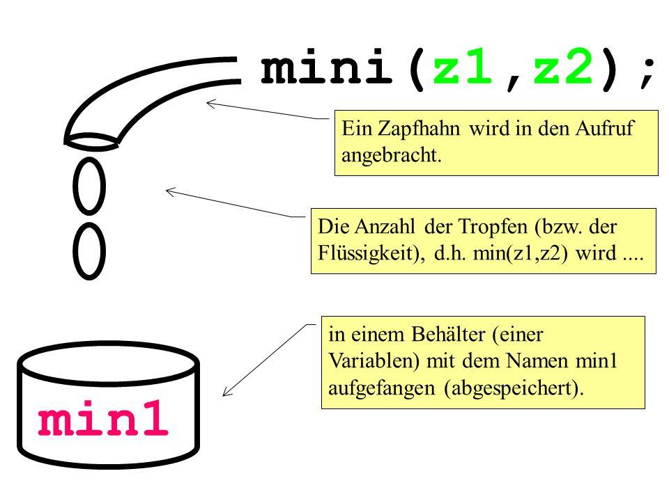 mini(z1,z2); min1 Ein Zapfhahn wird in den Aufruf angebracht.