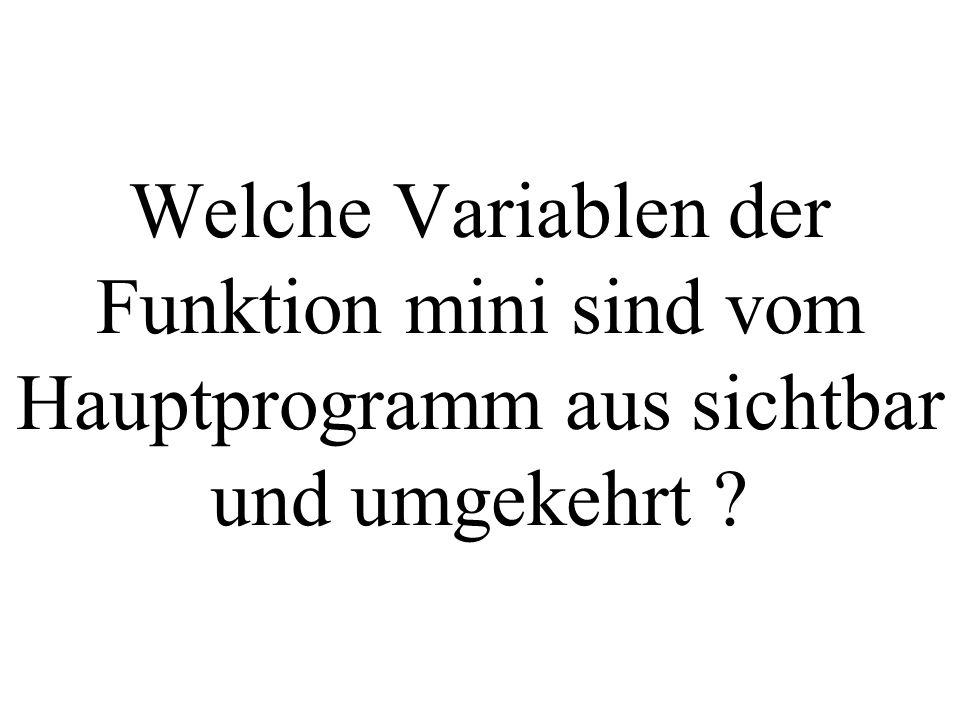 Welche Variablen der Funktion mini sind vom Hauptprogramm aus sichtbar und umgekehrt