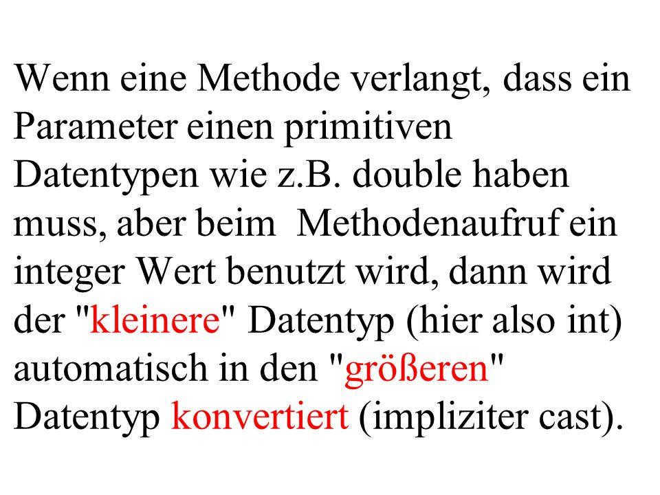 Wenn eine Methode verlangt, dass ein Parameter einen primitiven Datentypen wie z.B.