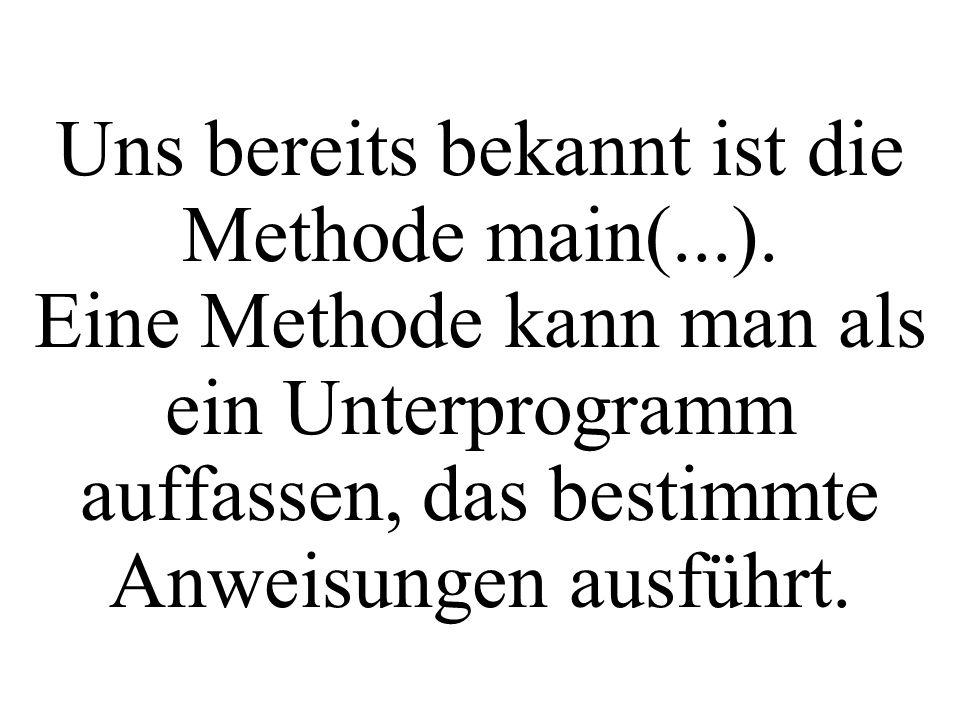 Uns bereits bekannt ist die Methode main(. )