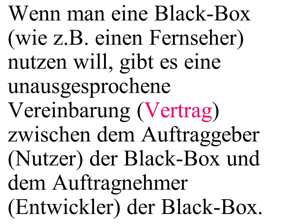 Wenn man eine Black-Box (wie z. B