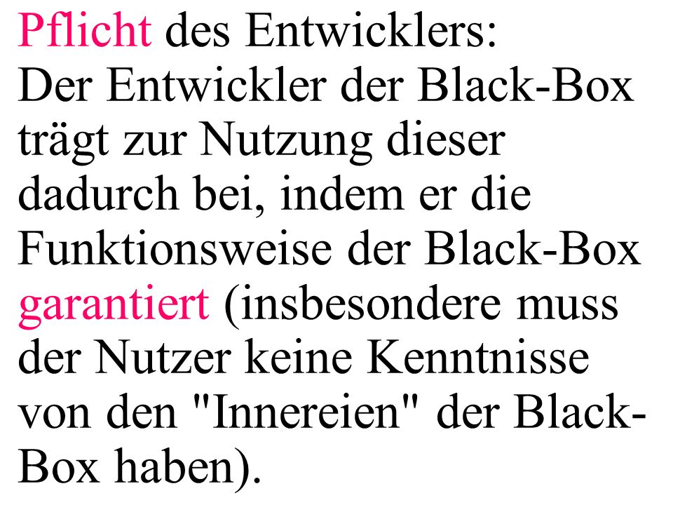Pflicht des Entwicklers: Der Entwickler der Black-Box trägt zur Nutzung dieser dadurch bei, indem er die Funktionsweise der Black-Box garantiert (insbesondere muss der Nutzer keine Kenntnisse von den Innereien der Black-Box haben).
