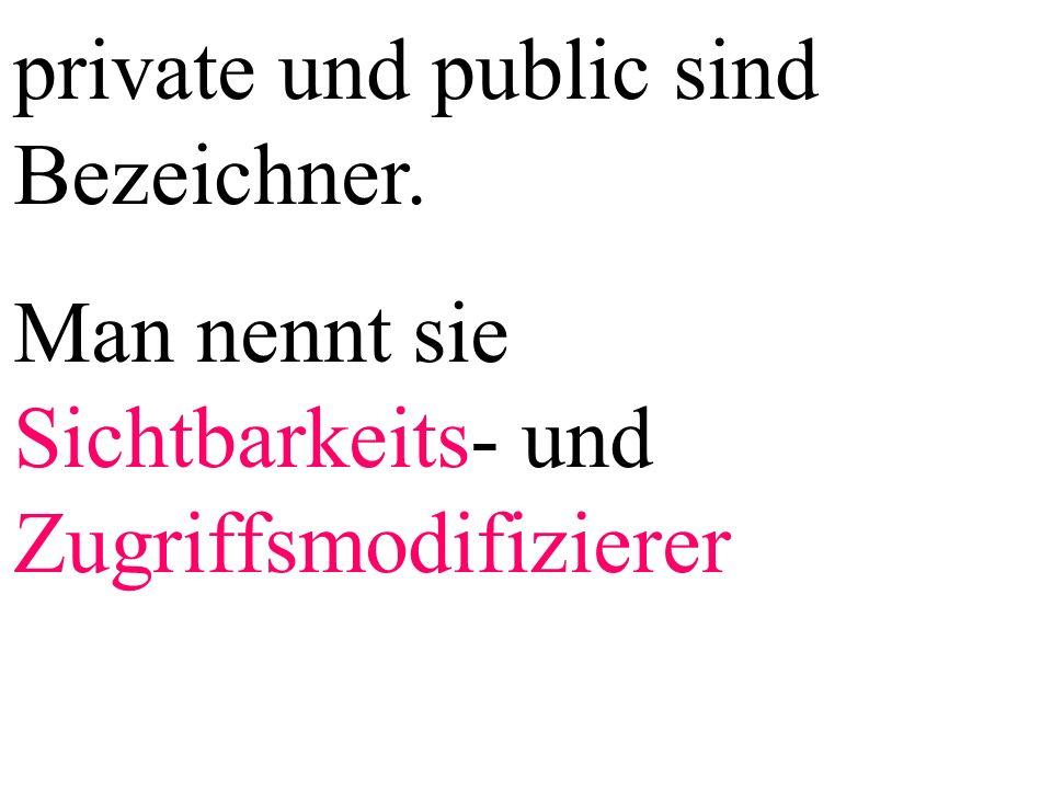 private und public sind Bezeichner.