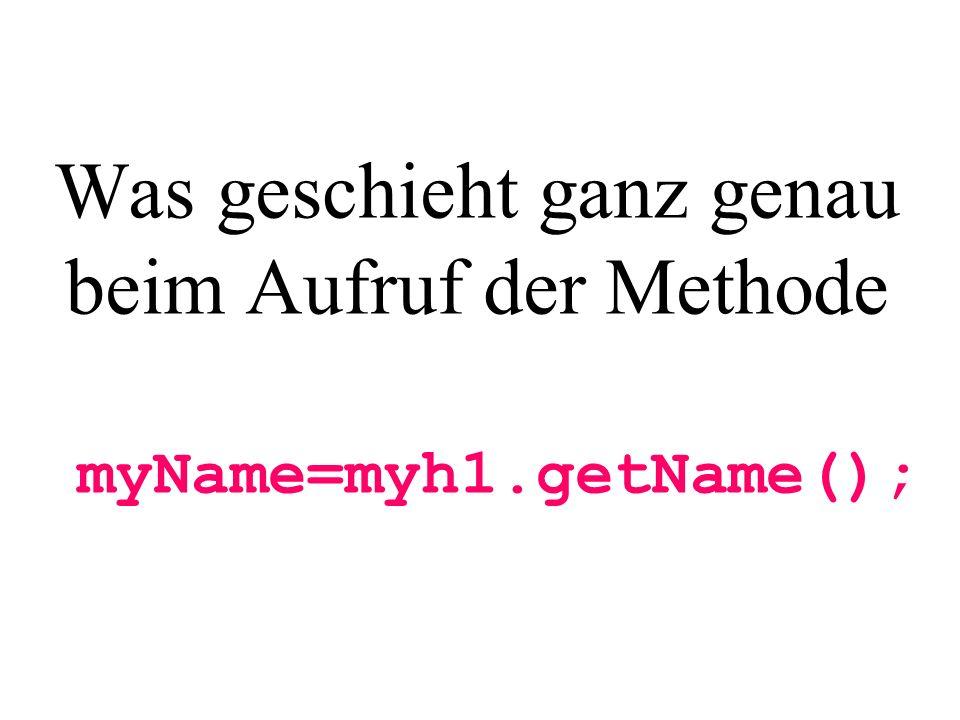 Was geschieht ganz genau beim Aufruf der Methode myName=myh1
