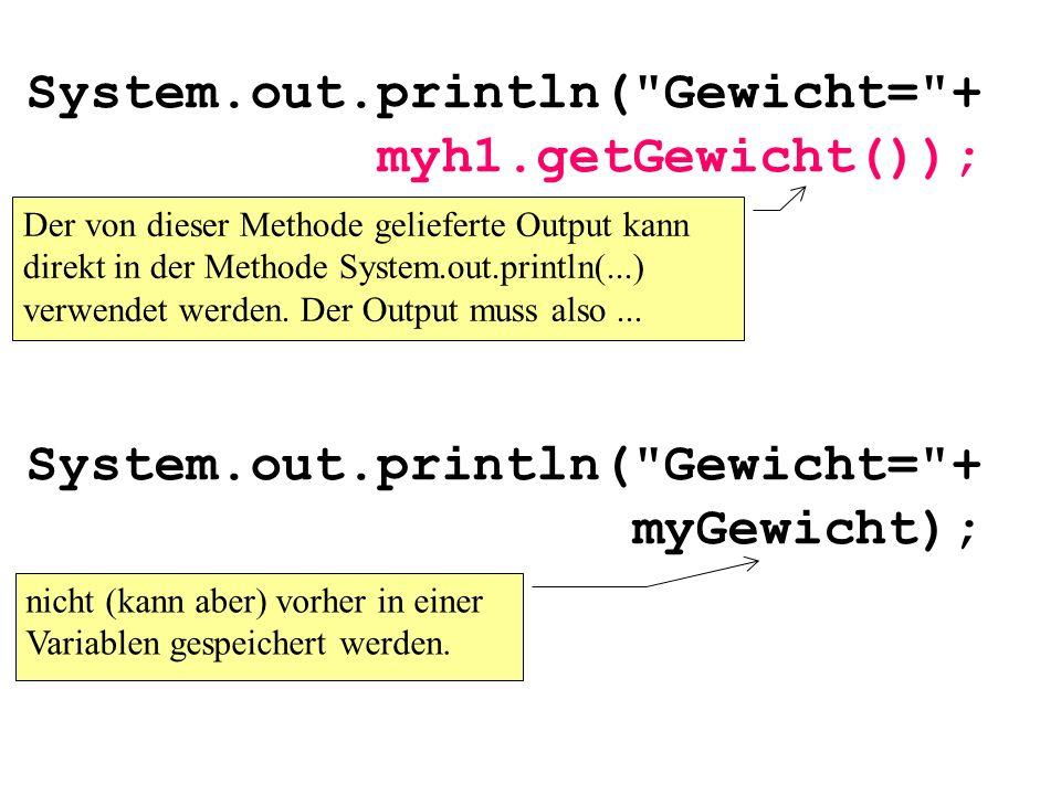 System.out.println( Gewicht= + myh1.getGewicht());