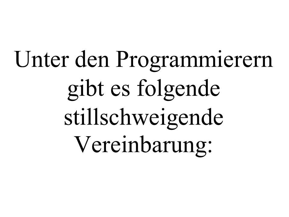 Unter den Programmierern gibt es folgende stillschweigende Vereinbarung: