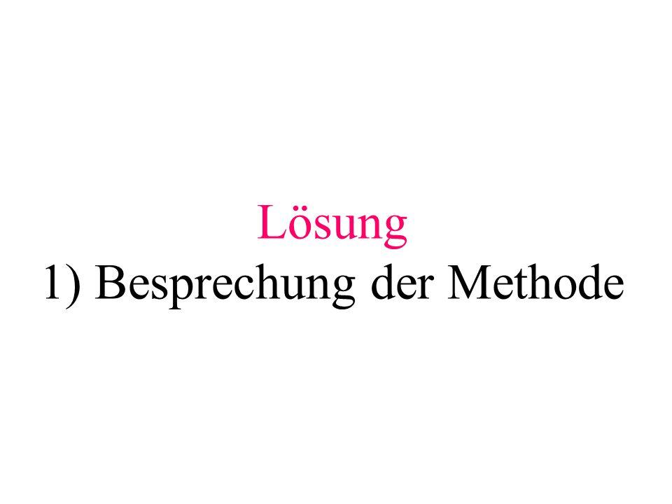 Lösung 1) Besprechung der Methode
